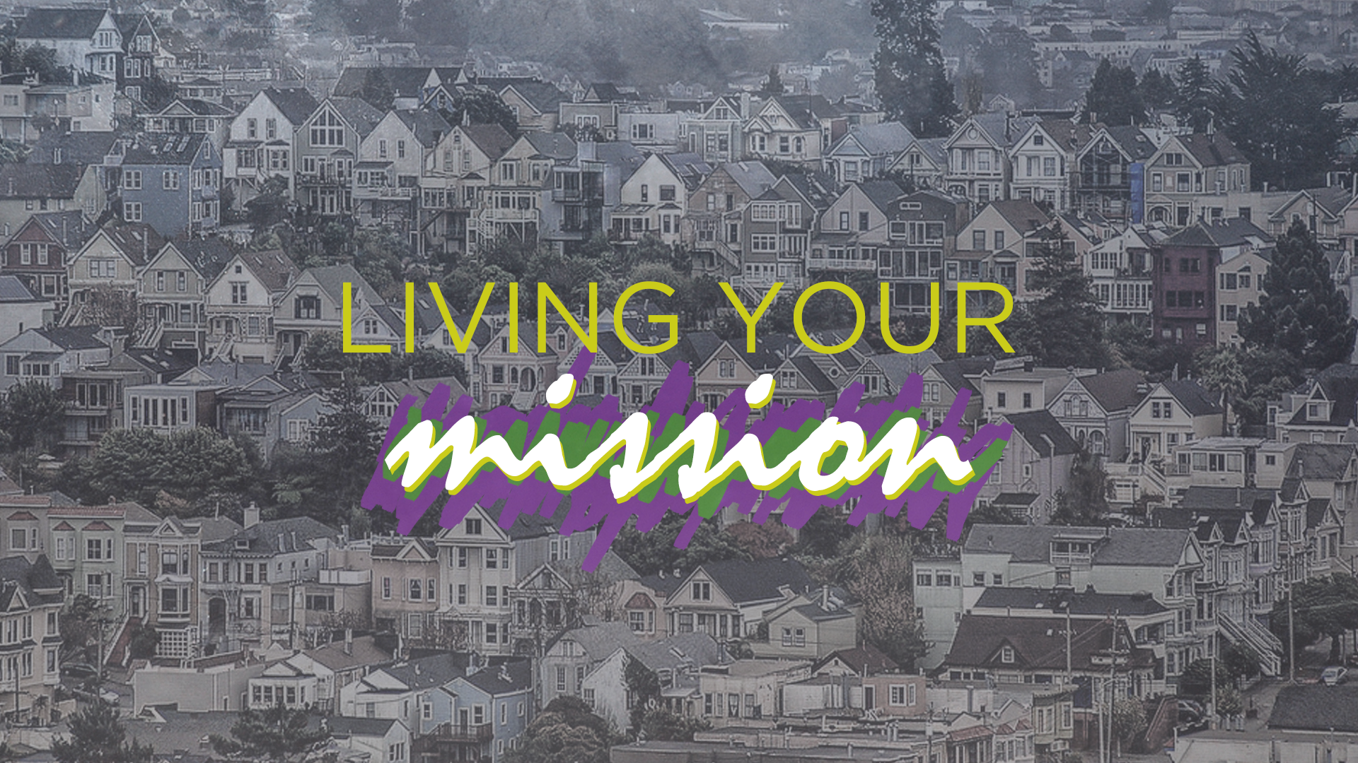 You Have a Mission - Living Your Mission